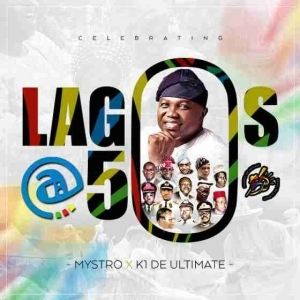 Mystro - 'Lagos @ 50 Anthem' ft. K1 De Ultimate